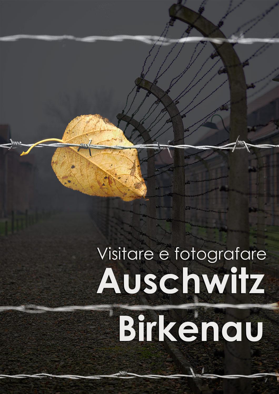 visitare e fotografare Auschwitz Birkenau